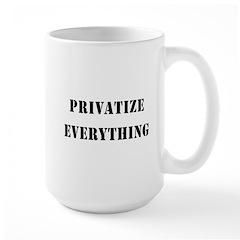 Privatize Everything Large Mug