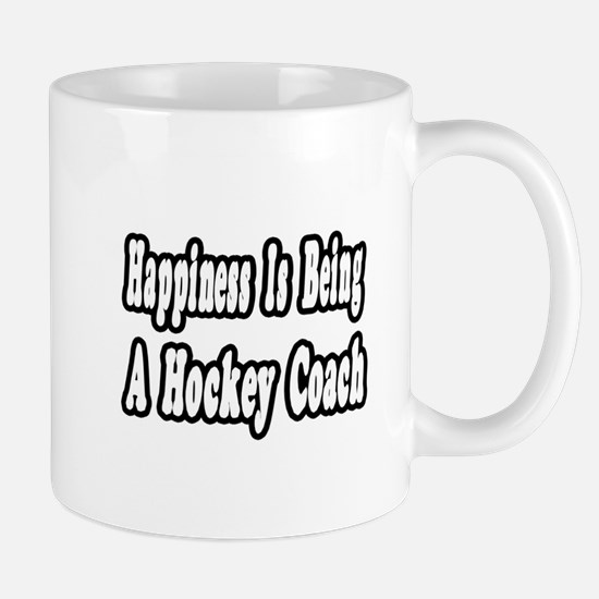 """Happiness: Hockey Coach"" Mug"