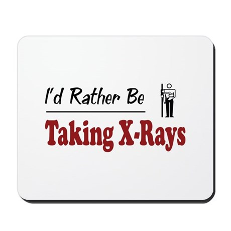 Rather Be Taking X-Rays Mousepad