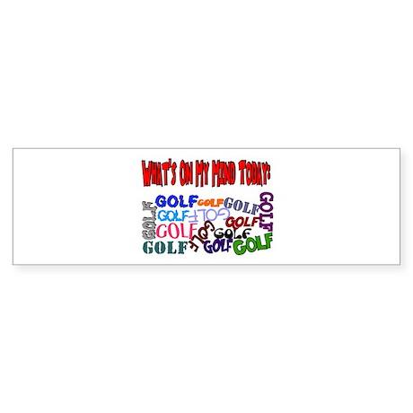 On My Mind Today GOLF Bumper Sticker
