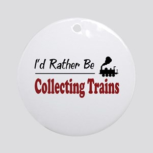 Rather Be Collecting Trains Ornament (Round)