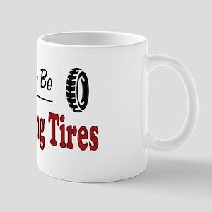 Rather Be Replacing Tires Mug