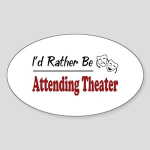 Rather Be Attending Theater Oval Sticker