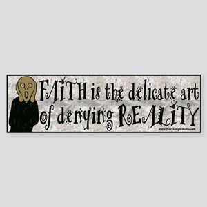 Faith Deny Reality Bumper Sticker