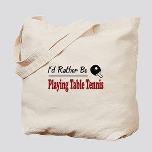 Rather Be Playing Table Tennis Tote Bag