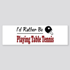 Rather Be Playing Table Tennis Bumper Sticker