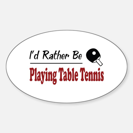 Rather Be Playing Table Tennis Oval Decal