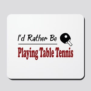 Rather Be Playing Table Tennis Mousepad