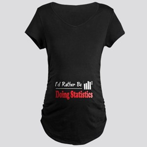 Rather Be Doing Statistics Maternity Dark T-Shirt