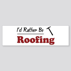 Rather Be Roofing Bumper Sticker
