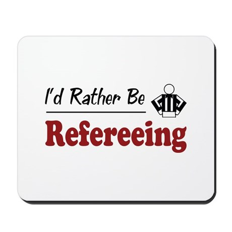 Rather Be Refereeing Mousepad