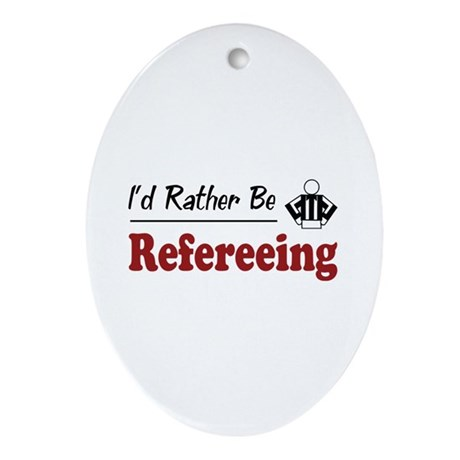 Rather Be Refereeing Oval Ornament