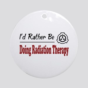 Rather Be Doing Radiation Therapy Ornament (Round)