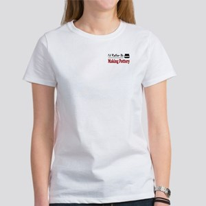 Rather Be Making Pottery Women's T-Shirt