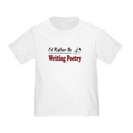 Rather Be Writing Poetry Toddler T-Shirt