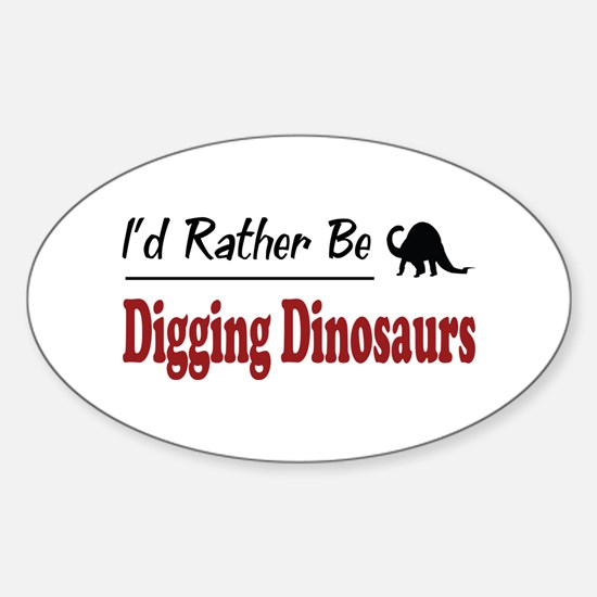Rather Be Digging Dinosaurs Oval Decal