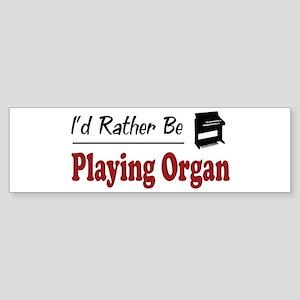 Rather Be Playing Organ Bumper Sticker