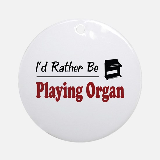 Rather Be Playing Organ Ornament (Round)