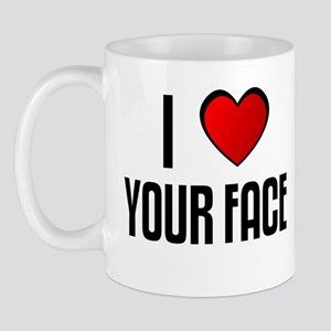 I LOVE YOUR FACE Mug