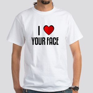 I LOVE YOUR FACE White T-Shirt