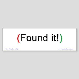 """""""Found it!"""" Bumper-size Sticker"""