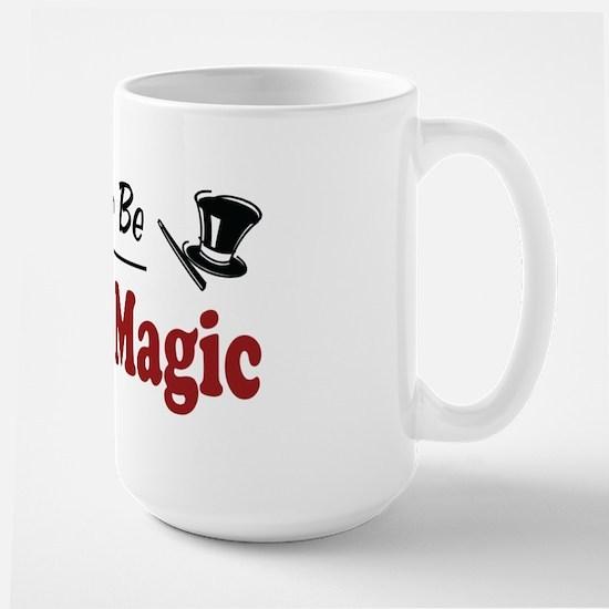 Rather Be Doing Magic Large Mug