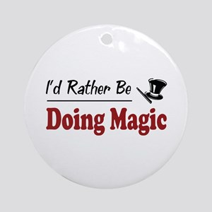 Rather Be Doing Magic Ornament (Round)