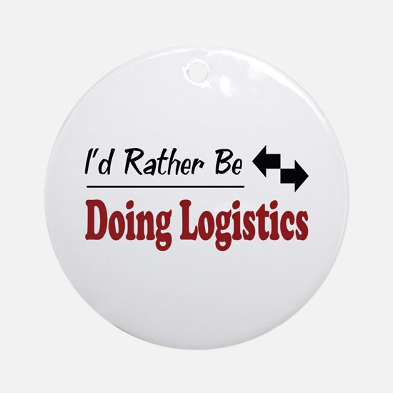 Rather Be Doing Logistics Ornament (Round)