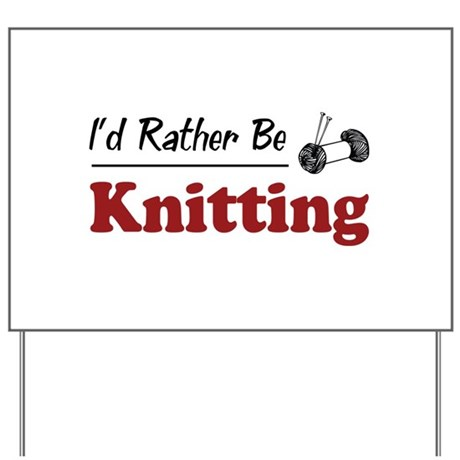Rather Be Knitting Yard Sign