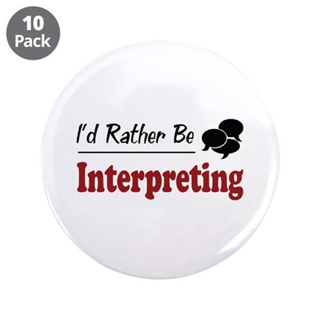 "Rather Be Interpreting 3.5"" Button (10 pack)"
