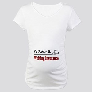 Rather Be Writing Insurance Maternity T-Shirt