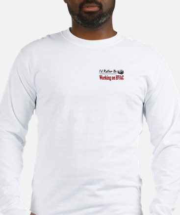 Rather Be Working on HVAC Long Sleeve T-Shirt