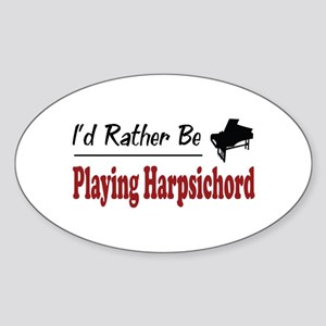 Rather Be Playing Harpsichord Oval Sticker