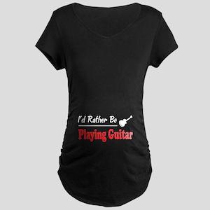 Rather Be Playing Guitar Maternity Dark T-Shirt