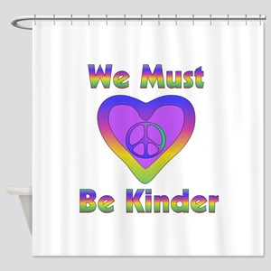 We Must Be Kinder Shower Curtain
