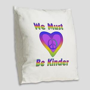 We Must Be Kinder Burlap Throw Pillow