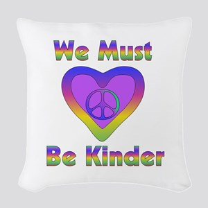 We Must Be Kinder Woven Throw Pillow