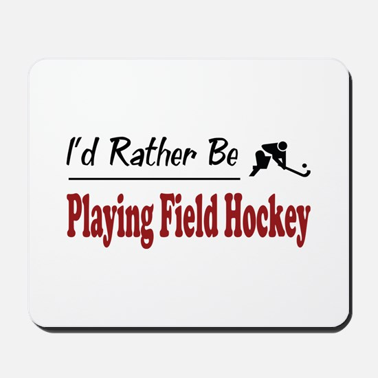 Rather Be Playing Field Hockey Mousepad