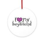 I Love My Boyfriend Ornament (Round)