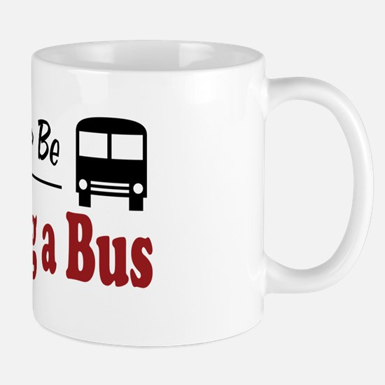 Rather Be Driving a Bus Mug