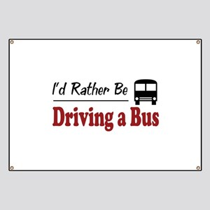 Rather Be Driving a Bus Banner