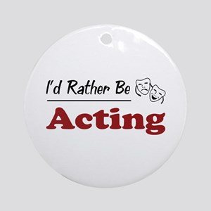 Rather Be Acting Ornament (Round)