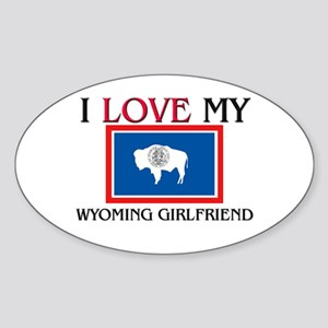 I Love My Wyoming Girlfriend Oval Sticker