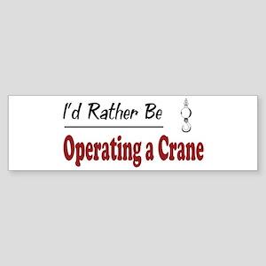 Rather Be Operating a Crane Bumper Sticker