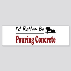 Rather Be Pouring Concrete Bumper Sticker
