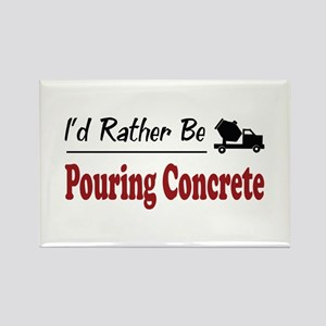 Rather Be Pouring Concrete Rectangle Magnet