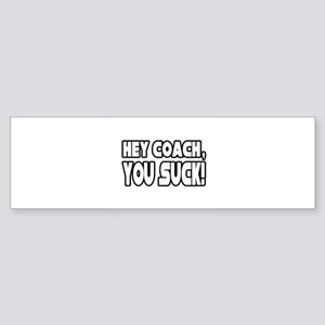 """Hey Coach, You Suck!"" Bumper Sticker"