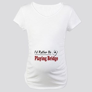 Rather Be Playing Bridge Maternity T-Shirt