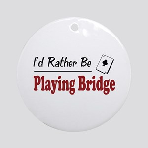 Rather Be Playing Bridge Ornament (Round)