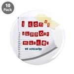 """I Dont Support Murder 3.5"""" Button (10 pack)"""